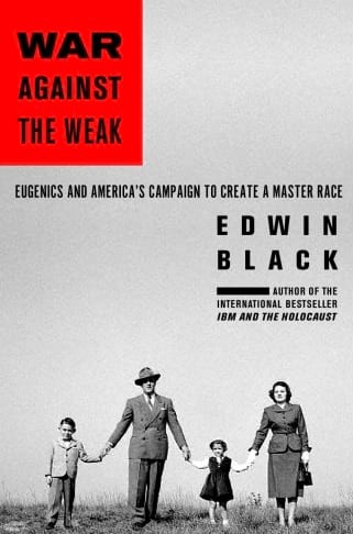 War Against the Weak: Eugenics and America's Campaign to Create a Master Race by Edwin Black